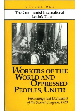 Workers of the World and Oppressed Peoples, Unite! Proceedings and documents of the second congress, 1920 [Volume One]