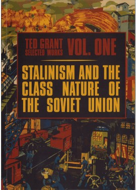 Ted Grant Selected Works Volume One: Stalinism and the Class Nature of the Soviet Union [eBook]