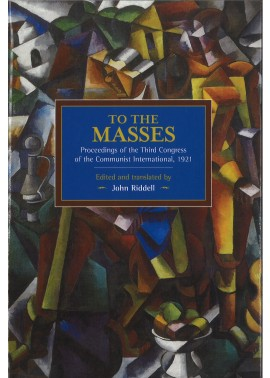 To the Masses: Proceedings of the Third Congress of the Communist International, 1921