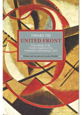 Toward the United Front: Proceedings of the Fourth Congress of the Communist International, 1922
