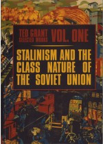 Ted Grant Selected Works Volume One: Stalinism and the Class Nature of the Soviet Union