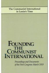 Founding the Communist International: Proceedings and Documents of the First Congress: March 1919