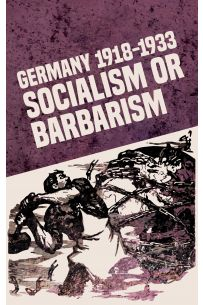 Germany 1918-1933: Socialism or Barbarism [eBook]