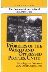 Workers of the World and Oppressed Peoples, Unite! Proceedings and documents of the second congress, 1920 [Volume Two]